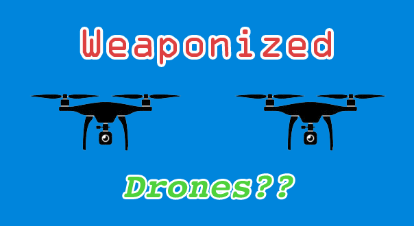 weaponized drones in 2016